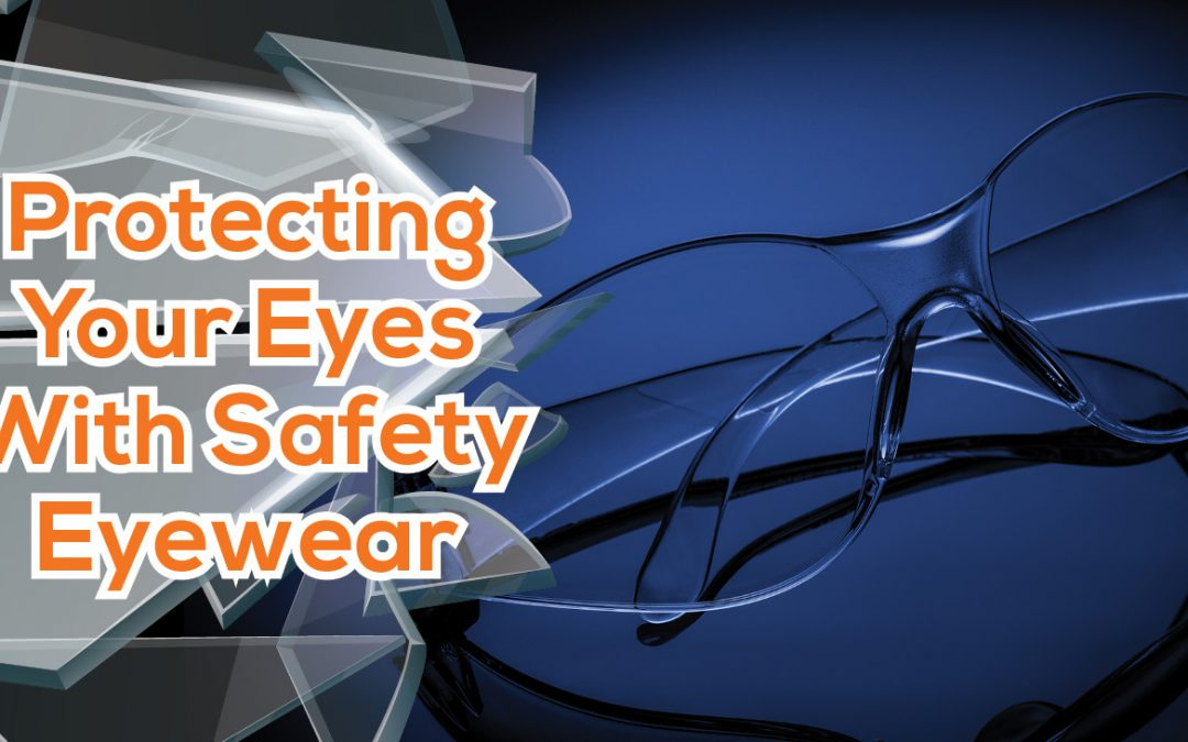 Protecting Your Eyes with Safety Eyewear